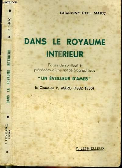 DANS LE ROYAUME INTERIEUR - PAGES DE SPIRITUALITE PRECEDEES D'UNE NOTICE BIOGRAPHIQUE 'UN EVEILLEUR D'AMES