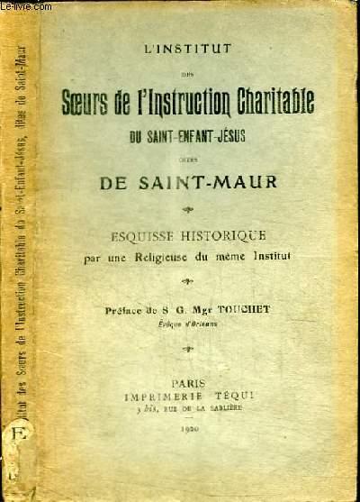 L'INSTITUT DES SOEURS DE L'INSTRUCTION CHARITABLE DU SAINT-ENFANT-JESUS DITES DE SAINT-MAUR - ESQUISSE HISTORIQUE