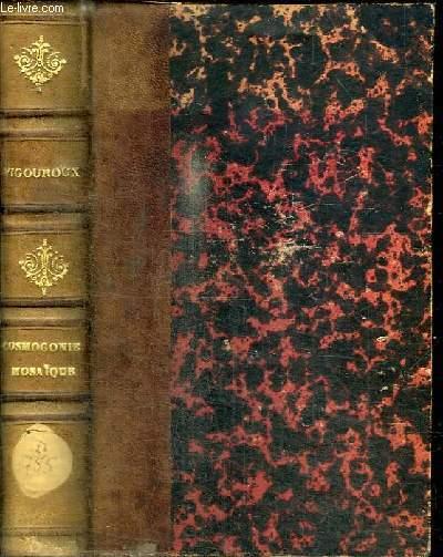 LA COSMOGONIE MOSAIQUE D'APRES LES PERES DE L'EGLISE SUIVIE D'ETUDES DIVERSES RELATIVES A L'ANCIEN ET AU NOUVEAU TESTAMENT