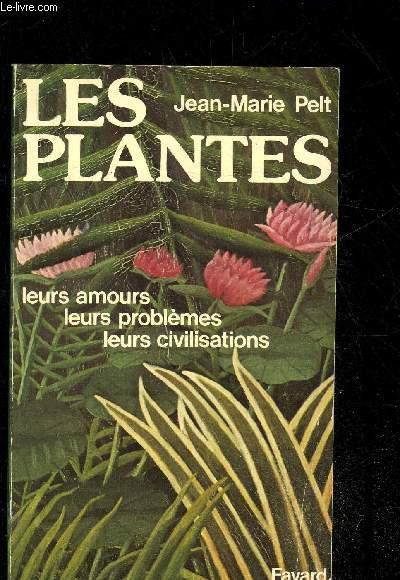 LES PLANTES, LEURS AMOURS, LEURS PROBLEMES, LEURS CIVILISATIONS