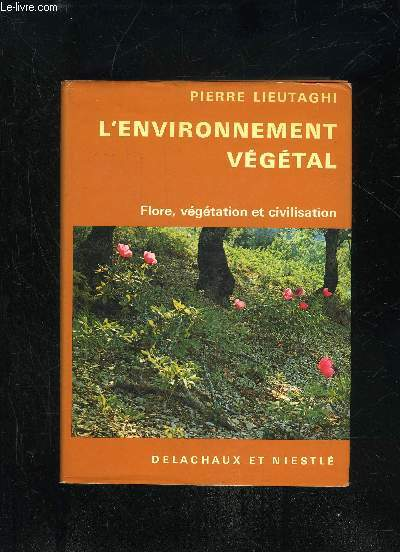 L'ENVIRONNEMENT VEGETAL - FLORE VEGETATION ET CIVILISATION