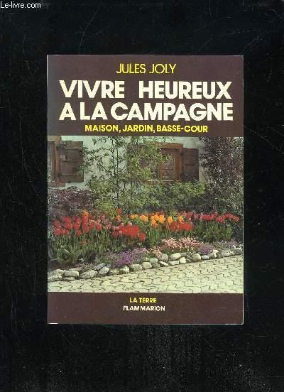 VIVRE HEUREUX A LA CAMPAGNE - MAISON JARDIN BASSE-COUR