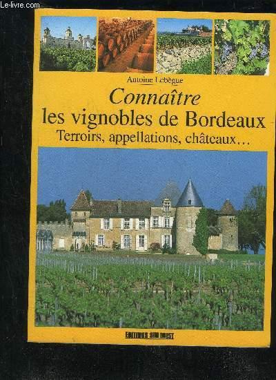 CONNAITRE LES VIGNOBLES DE BORDEAUX - TERROIRS APPELLATIONS CHATEAUX...