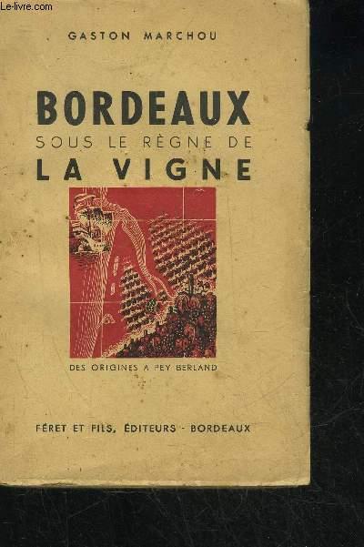 BORDEAUX SOUS LE REGNE DE LA VIGNE - DES ORIGINES A PEY BERLAND