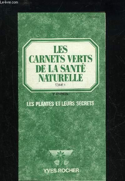 LES CARNETS VERTS DE LA SANTE NATURELLE - TOME 1 - LES PLANTES ET LEURS SECRETS