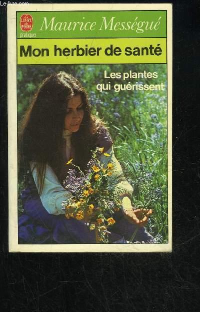 MON HERBIER DE SANTE - LES PLANTES QUI GUERISSENT