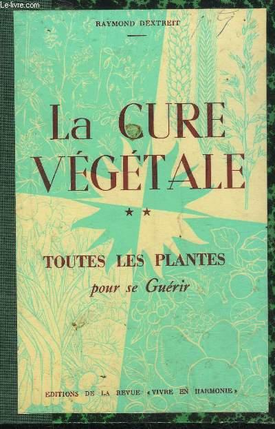 LA CURE VEGETALE - VOLUME 2 - TOUTES LES PLANTES POUR SE GUERIR