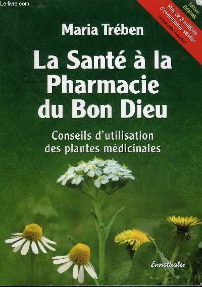 LA SANTE A LA PHARMACIE DU BON DIEU - CONSEILS D'UTILISATION DES PLANTES MEDICINALES.