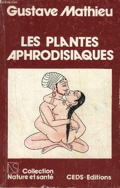 LES PLANTES APHRODISIAQUES - COLLECTION NATURE ET SANTE.