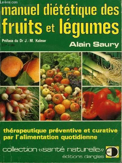 MANUEL DIETETIQUE DES FRUITS ET LEGUMES - THERAPEUTIQUE PREVENTIVE ET CURATIVE PAR L'ALIMENTATION QUOTIDIENNE - COLLECTION SANTE NATURELLE.