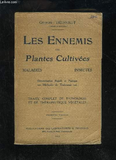 LES ENNEMIS DES PLANTES CULTIVEES - MALADIES INSECTES - TRAITE COMPLET DE PATHOLOGIE ET DE THERAPEUTIQUE VEGETALES