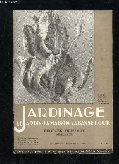 JARDINAGE LA MAISON LE JARDIN LA BASSE-COUR N° 196 - La Tulipomanie, par G.-D. GRATAMA «.3Les tulipes dans nos jardins, par L. Chanvin ..3Leçons dans un parc, par Henry FüCHS .12La carotte, par Pierre LEBOUCHER .^21Les lécanines nuisibles à la vigne et au