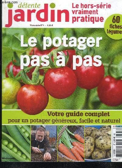 achetez cet articledetente jardin hors serie n1 le potager pas a pas votre guide complet pour un potager genereux facile et naturel 60 fiches legumes - Detente Jardin