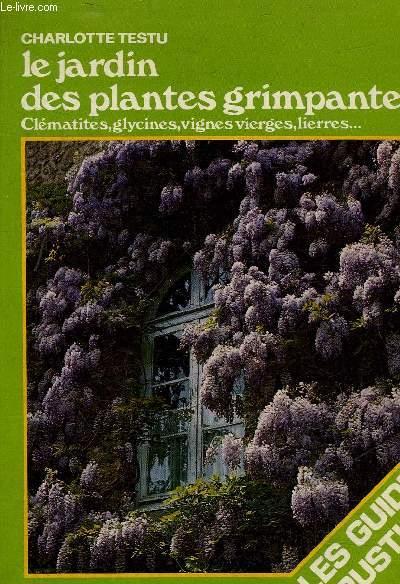 LE JARDIN DES PLANTES GRIMPANTES CLEMATITES GLYCINES VIGNES VIERGES LIERRES - LES GUIDES RUSTICA.