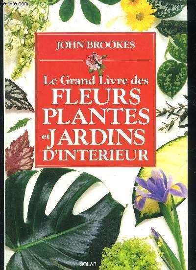 LE GRAND LIVRE DES FLEURS PLANTES ET JARDINS D'INTERIEUR