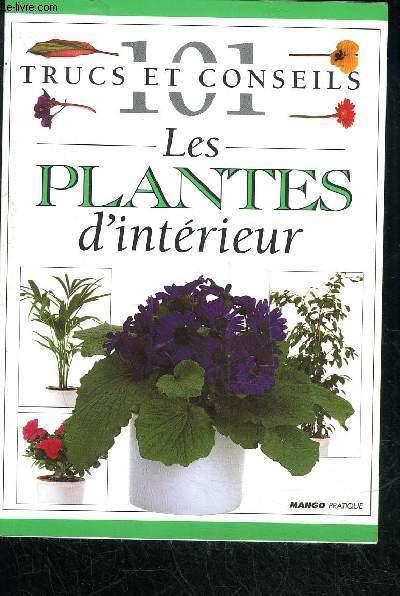 101 TRUCS ET CONSEILS - LES PLANTES D'INTERIEUR