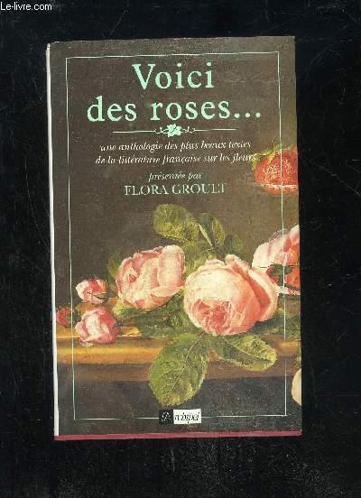 VOICI DES ROSES... UNE ANTHLOGIE DES PLUS BEAUX TEXTES DE LA LITTERATURES FRANCAISE SUR LES FLEURS