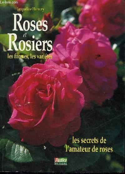 ROSES ET ROSIERS LES FORMES LES VARIETES - LES SECRETS DE L'AMATEUR DE ROSES.