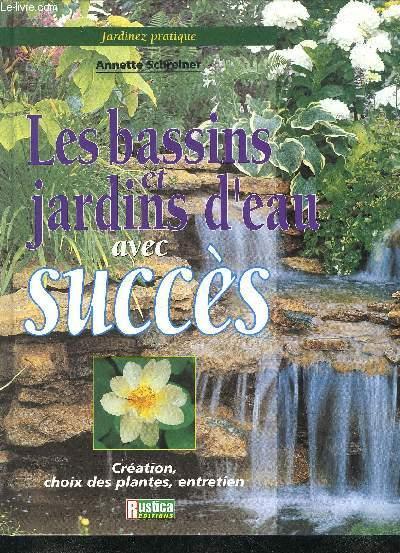 LES BASSINS ET JARDINS D'EAU AVEC SUCCES - CREATION CHOIX DES PLANTES ENTRETIEN.