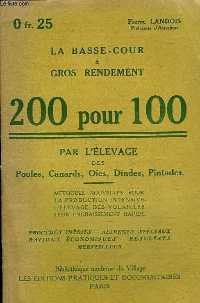LA BASSE COUR A GROS RENDEMENT 200 POUR 100 PAR L'ELEVAGE DES POULES CANARDS OIES DINDES PINTADES.