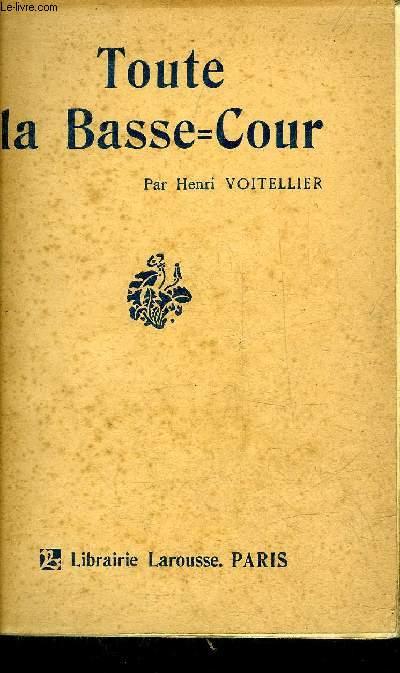 TOUTE LA BASSE COUR - POULES DINDONS CANARDS OIES PIGEONS LAPINS TRAITE PRATIQUE ET COMPLET D'ELEVAGE PRODUCTIF .