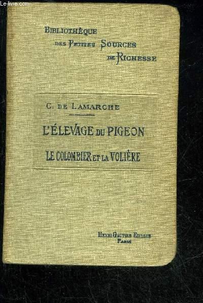 L'ELEVAGE DU PIGEON LE COLOMBIER ET LA VOLIERE - BIBLIOTHEQUE DES PETITES SOURCES DE RICHESSES
