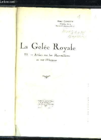 LA GELEE ROYALE - III - ACTION SUR LES MAMMIFERES ET SUR L'HOMME