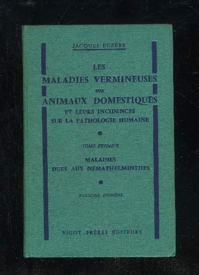LES MALADIES VERMINEUSES DES ANIMAUX DOMESTIQUES ET LEURS INCIDENCES SUR LA PATHOLOGIE HUMAINE - COMPLET 2 TOMES EN 5 VOLUMES