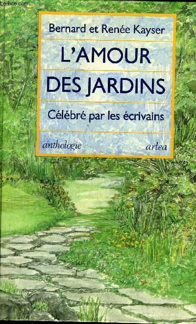 L'AMOUR DES JARDINS CELEBRE PAR LES ECRIVAINS - ANTHOLOGIE.