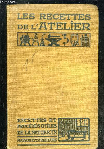 LES RECETTES DE L'ATELIER TOME 2 RECETTES ET PROCEDES UTILES DE LA NATURE