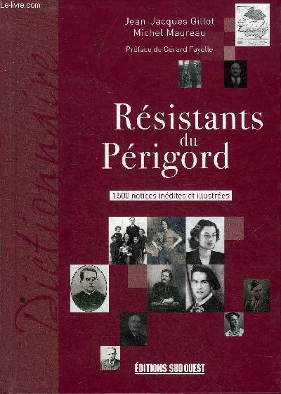 RESISTANTS DU PERIGORD - 1500 NOTICES INEDITES ET ILLUSTREES.