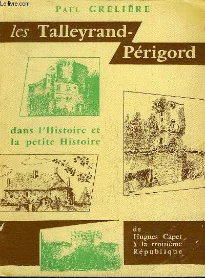 LES TALLEYRAND PERIGORD DANS L'HISTOIRE ET LA PETITE HISTOIRE DE HUGUES CAPET A LA TROISIEME REPUBLIQUE.