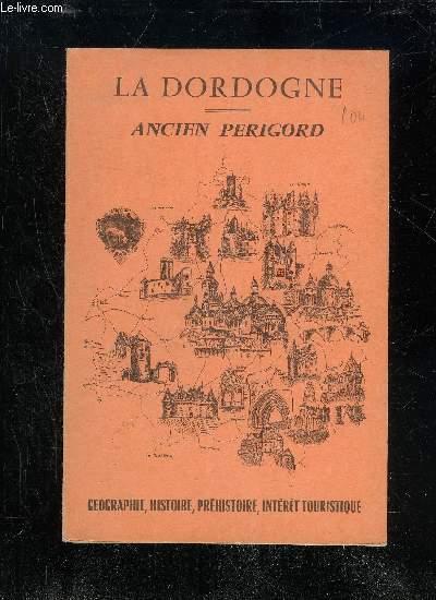 LA DORDOGNE ANCIEN PERIGORD - GEOGRAPHIE PREHISTOIRE HISTOIRE INTERET TOURISTIQUE