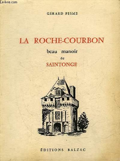 LA ROCHE COURBON BEAU MANOIR DE SAINTONGE - ENVOI DE PAUL CHENEREAU.