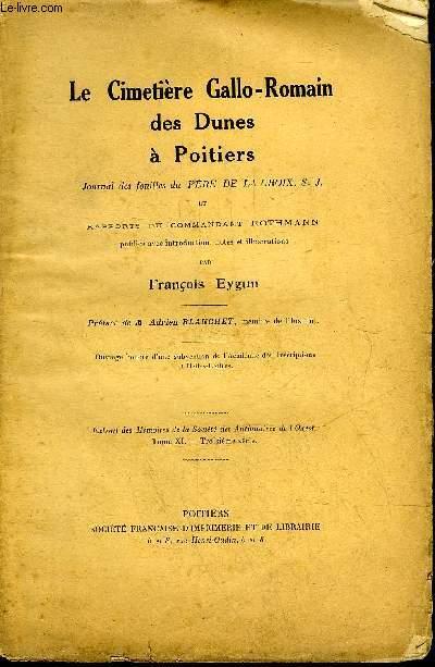 LE CIMETIERE GALLO ROMAIN DES DUNES A POITIERS JOURNAL DES FOUILLES DU PERE DE LA CROIX S.J. ET RAPPORTS DU COMMANDANT ROTHMANN - EXTRAIT DES MEMOIRES DE LA SOCIETE DES ANTIQUAIRES DE L'OUEST TOME XI 3E SERIE.