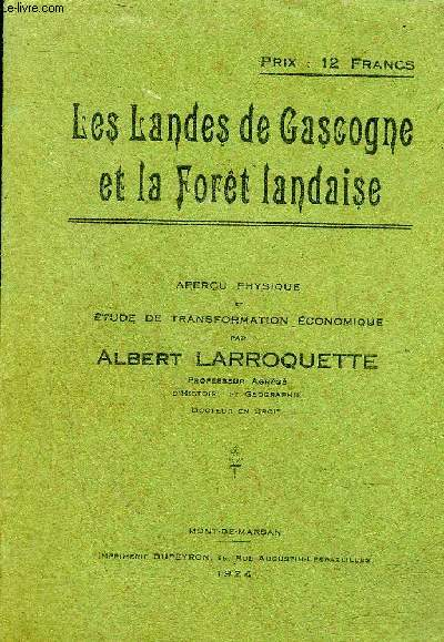 LES LANDES DE GASCOGNE ET LA FORET LANDAISE - APERCU PHYSIQUE ET ETUDE DE TRANSFORMATION ECONOMIQUE.