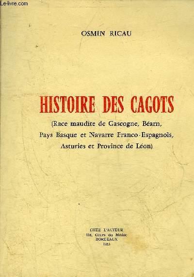 HISTOIRE DES CAGOTS (RACE MAUDITE DE GASCOGNE BEARN PAYS BASQUE ET NAVARRE FRANCO-ESPAGNOLS ASTURIES ET PROVINCE DE LEON) + ENVOI DE L'AUTEUR.