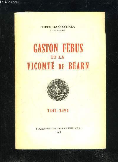 GASTON FEBUS ET LA VICOMTE DE BEARN 1343-1391