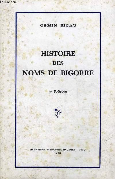 HISTOIRE DES NOMS DE BIGORRE - 3E EDITION.