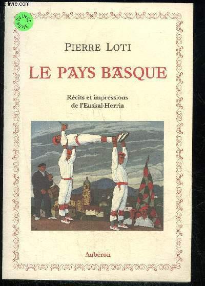 LE PAYS BASQUE: RÉCITS ET IMPRESSIONS DE L'EUSKAL-HERRIA