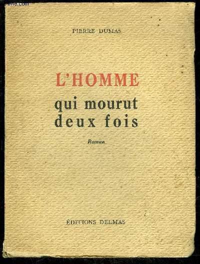 L'HOMME QUI MOURUT DEUX FOIS - AINSI MOURUT GEORGES LEFORT.I. — Devant Verdun .II. — Le deuil sur la maison III.— Vainqueur? IV.— Devant lui-même .V.— Un homme n'est plus VI.— Joseph Mongaugé .VIL — De la défaite à la victoir