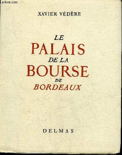 LE PALAIS DE LA BOURSE DE BORDEAUX .