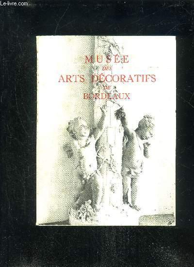 MUSEE DES ARTS DECORATIFS DE BORDEAUX DU MOYEN AGE AU XVIIIe SIECLE - GUIDE DU VISITEUR