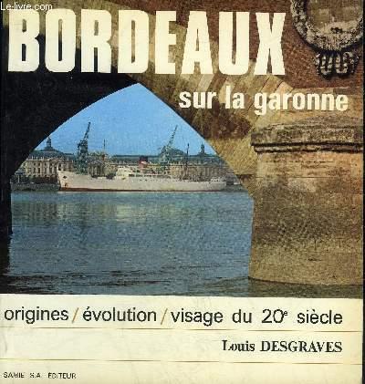BORDEAUX SUR LA GARONNE - ORIGINES EVOLUTION VISAGE DU 20E SIECLE.