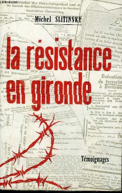 LA RESISTANCE EN GIRONDE - 2E EDITION - TEMOIGNAGES.