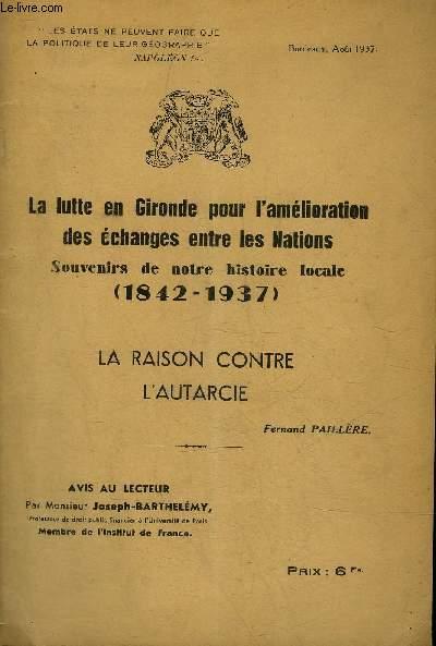 LA LUTTE EN GIRONDE POUR L'AMELIORATION DES ECHANGES ENTRE LES NATIONS SOUVENIRS DE NOTRE HISTOIRE LOCALE 1842-1937 - LA RAISON CONTRE L'AUTARCIE