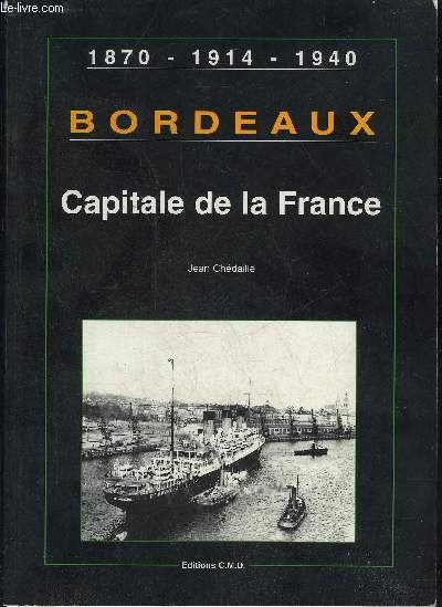 BORDEAUX CAPITALE DE LA FRANCE - 1870 1914 1940.