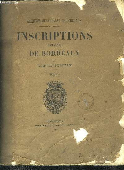 ARCHIVES MUNICIPALES DE BORDEAUX - INSCRIPTIONS ROMAINES DE BORDEAUX - TOME 1.