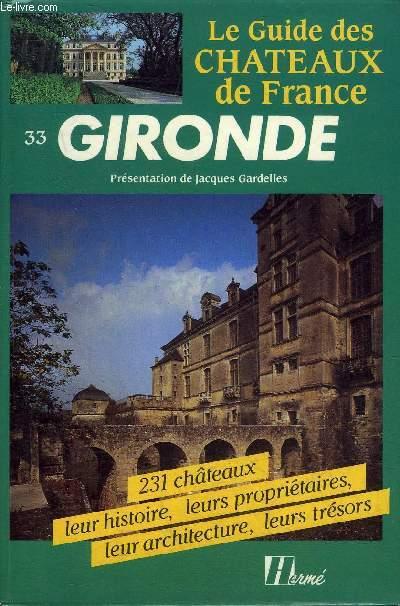 LE GUIDE DES CHATEAUX DE FRANCE - GIRONDE - 231 CHATEAUX LEUR HISTOIRE LEURS PROPRIETAIRES LEUR ARCHITECTURE LEURS TRESORS.