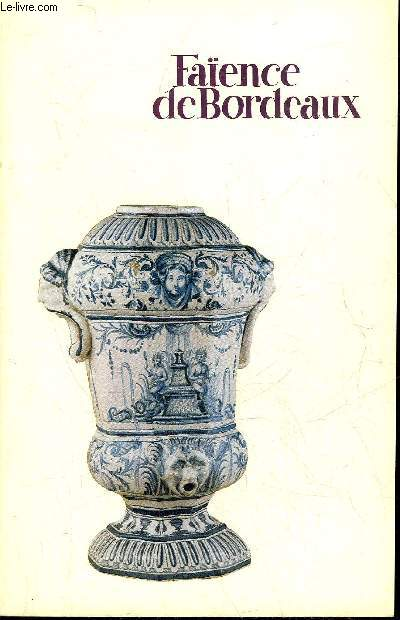 FAIENCE DE BORDEAUX - CATALOGUE DES FAIENCES STANNIFERES DU XVIIIE SIECLE - MUSEE DES ARTS DECORATIFS.